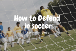 How to Defend In Soccer: Practical Tips To A Better Defender